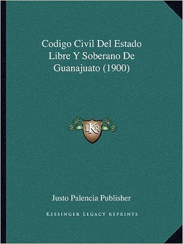Descargas de libros gratis en pdf Codigo Civil del Estado Libre y Soberano de Guanajuato (1900) PDF 1168487684