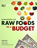 Raw Foods on a Budget (Black and White Edition), Brandi Rollins, 0982845855