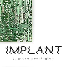 Implant Audiobook by J. Grace Pennington Narrated by Greg Young
