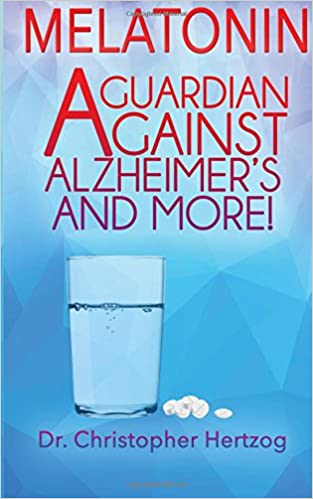Melatonin: A Guardian Against Alzheimers and More!: Amazon.es: Dr Christopher Hertzog: Libros en idiomas extranjeros