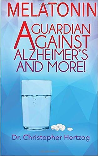 Melatonin: A Guardian Against Alzheimers and More!: Amazon.es: Dr Christopher Hertzog: Libros en idiomas extranjeros