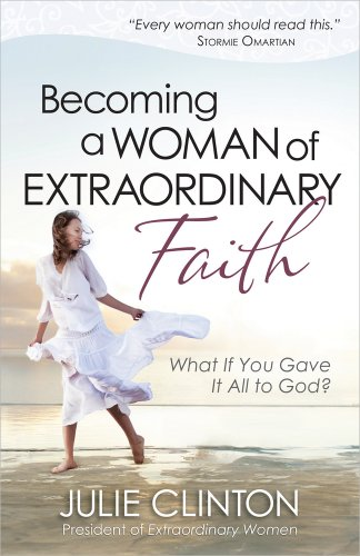 Becoming a Woman of Extraordinary Faith: What If You Gave It All to ()