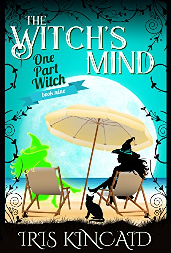 The Witch's Mind: (A Cozy Witch Mystery) (One Part Witch Book 9) by [Kincaid, Iris]