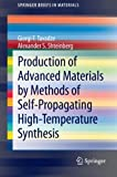 Production of Advanced Materials by Methods of Self-Propagating High-Temperature Synthesis, Shteinberg, Alexander S. and Tavadze, Giorgi F., 3642352049