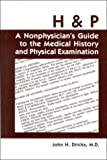 H and P : A Nonphysicians Guide to the Medical History and Physical Examination, Dirckx, John H., 0934385041