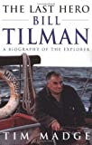 The Last Hero: Bill Tilman, a Biography of the Explorer