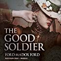 The Good Soldier Audiobook by Ford Madox Ford Narrated by Ralph Cosham