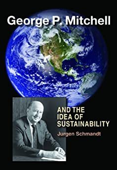 George P. Mitchell and the Idea of Sustainability by [Schmandt, Jurgen]