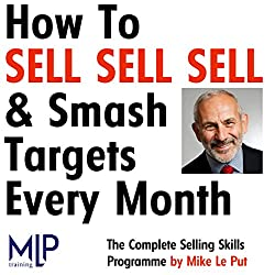 How To Sell, Sell, Sell, and Smash Targets Every Month