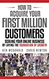 How to Acquire Your First Million Customers: Scaling Your Online Business by Laying the Foundation for Growth