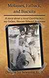 Molasses, Fatback, and Biscuits: A story about a rural Carolina boy, my father, Henian Edward Newsome