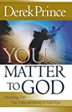 You Matter to God, Derek Prince, 0800794885