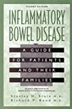 Inflammatory Bowel Disease : A Guide for Patients and Their Families, Hanauer, Stephen B. and Stein, Stanley H., 0397517718