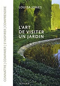 L'art de visiter un jardin par Louisa Jones