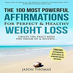 The 100 Most Powerful Affirmations for Perfect & Healthy Weight Loss