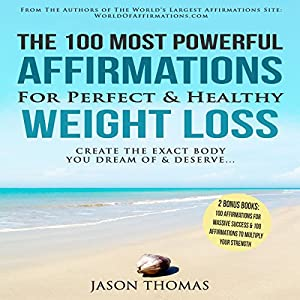 The 100 Most Powerful Affirmations for Perfect & Healthy Weight Loss Audiobook