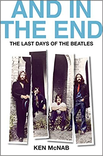 And in the End: The Last Days of The Beatles: McNab, Ken ...