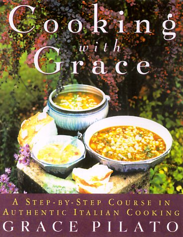 Cooking With Grace: A Step-By-Step Course In Authentic Italian Cooking