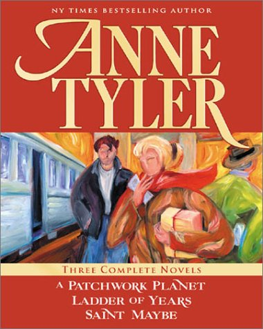 Anne Tyler: Three Complete Novels: A Patchwork Planet * Ladder of Years * Saint Maybe ePub fb2 book