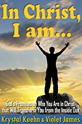 In Christ, I Am: God's Promises on Who You Are in Christ that Will Transform You from the Inside Out (English Edition)