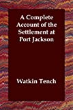 A Complete Account of the Settlement at, Watkin Tench, 1406808385