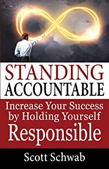 Standing Accountable: Increase Your Success by Holding Yourself Responsible by [Schwab, Scott]