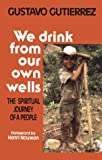 We Drink from Our Own Wells, Gustavo Gutierrez, 088344707X