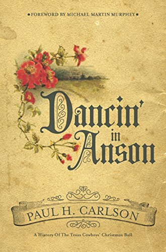 Dancin' in Anson: A History of the Texas Cowboys' Christmas Ball (Grover E. Murray Studies in the American Southwest) (Michael Martin Murphey The Cowboy Christmas Ball)