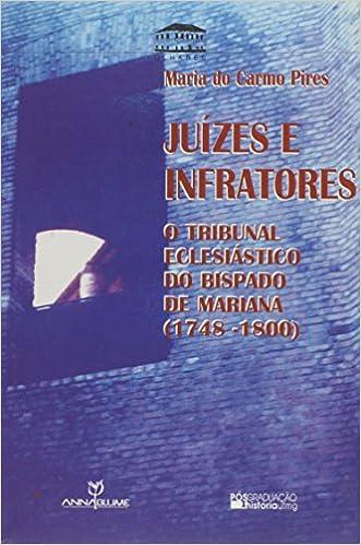 Juizes E Infratores: O Tribunal Eclesiastico Do Bispado de Mariana (1748-1800)
