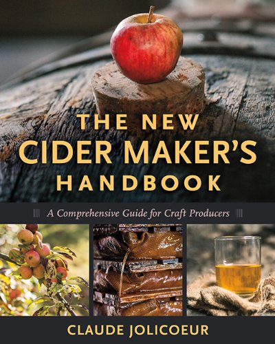 The New Cider Maker's Handbook: A Comprehensive Guide for Craft Producers by [Jolicoeur, Claude]