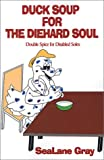 Duck Soup for the Diehard Soul, Gray SeaLane, 0759622841