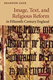 Image, Text, and Religious Reform in Fifteenth-Century England, Gayk, Shannon, 1107628652