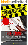 """Organized Crime: True Crime - The """"Mafia"""" & It's Many Tentacles: Serial Killers, Cartels, Gambling, Prostitution, Money Laundring & Drugs (The Mob, Trafficking, ... American Gangsters, Cosa Nostra Book 1)"""