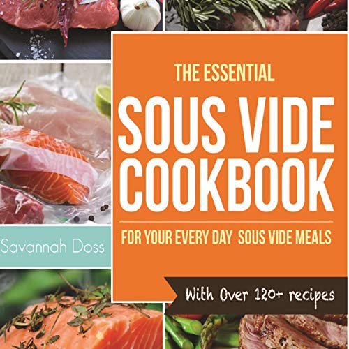 The Essential Sous Vide Cookbook for Your Everyday Sous Vide Meals - With over 120+ Recipes by Savannah Doss