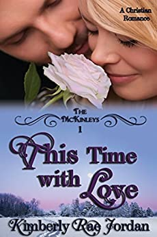 This Time with Love: A Christian Romance (The McKinleys Book 1) by [Jordan, Kimberly Rae]