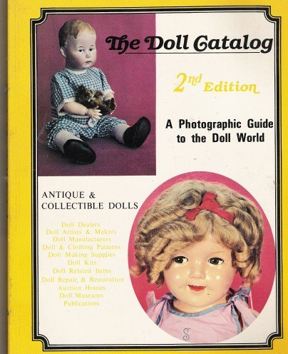The Doll Catalog: A Photographic Guide to the Doll World: Antique and Collectibl