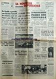 NOUVELLE REPUBLIQUE (LA) [No 6613] du 16/06/1966 - DE GAULLE PART POUR MOSCOU - RECORD MENACE AU MANS DES LES 1ERS ESSAIS - PHIL HILL - PISANI SOUHAITE UNE REFORME DE L'IMPOT FONCIER - LES SPORTS - JAZY - ANQUETIL - BONN ATTEND QUE PARIS LUI PRECISE SES INTENTIONS - MADE IN FRANCE PAR BERNARD - UN MOIS DE PRISON FERME AU DR COUTURIER - GRAND AMATEUR DE CHAMOIS - AFFAIRE DU MEURTRE DE LA POSTIERE DE VIVIER-SUR-MER - ANNIE PUNGIER - ASSISES DE LAON - LE POLICIER LOISEAU PLAIDE