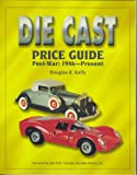 The Die Cast Price Guide: Post War : 1946 to Present
