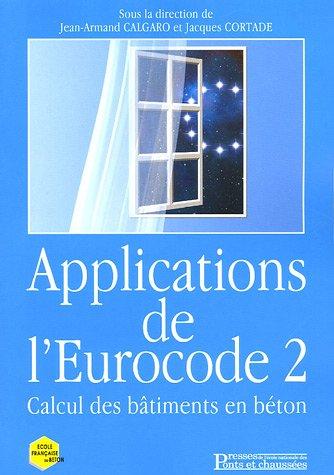 Applications de l'Eurocode 2 : Calculs des bâtiments en béton Broché – 2 juin 2005 Jean-Armand Calgaro Jacques Cortade Collectif Michel Pernier