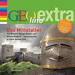 Das Mittelalter. Von Rittern, Burgfräulein und Minnesängern (GEOlino extra Hör-Bibliothek) Hörbuch