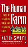 The Human Farm : A Tale of Changing Lives and Changing Lands, Smith, Katie, 1565490398