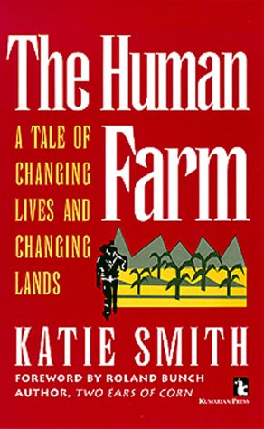 The Human Farm: A Tale of Changing Lives and Changing Lands (Kumarian Press Books for a World That Works)