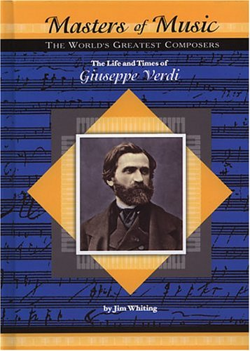 The Life and Times of Giuseppe Verdi (Masters of Music: The World's Greatest Composers) pdf epub