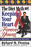 The Diet Myth and Keeping Your Heart Forever Young, Richard Fleming, 1881636704