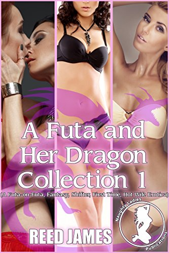 A Futa and Her Dragon Collection 1: (A Futa-on-Futa, Fantasy, Shifter, First Time, Hot Wife - Orgy First Her