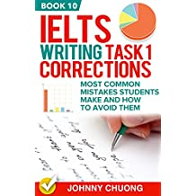 Ielts Writing Task 1 Corrections: Most Common Mistakes Students Make And How To Avoid Them (Book 10)