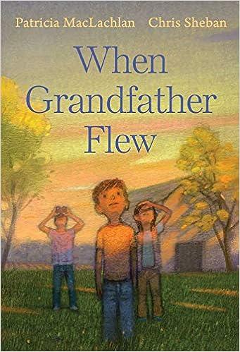When Grandfather Flew: Maclachlan, Patricia, Sheban, Chris: 9780823444892:  Amazon.com: Books