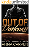 Out of Darkness: SciFi Alien Romance (Dark Planet Warriors Book 4)