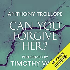 Can You Forgive Her? Audiobook by Anthony Trollope Narrated by Timothy West