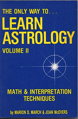 Download Only Way To Learn Astrology Volume Ii Math And Interpretation Techniques Only Way To Learn Astrology Marion D March Pdf Atclennihum